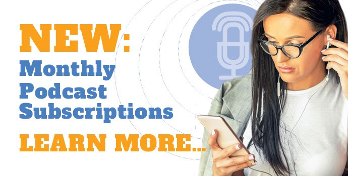 New Monthly Podcast Subscriptions.  Learn More